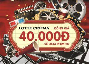 LOTTE CINEMA khuyến mã vé xem phim 2D đồng giá 40k