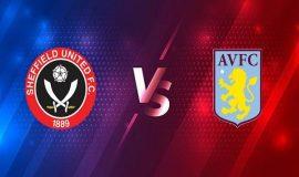 Soi kèo Sheffield United vs Aston Villa – 01h00 04/03, Ngoại hạng Anh