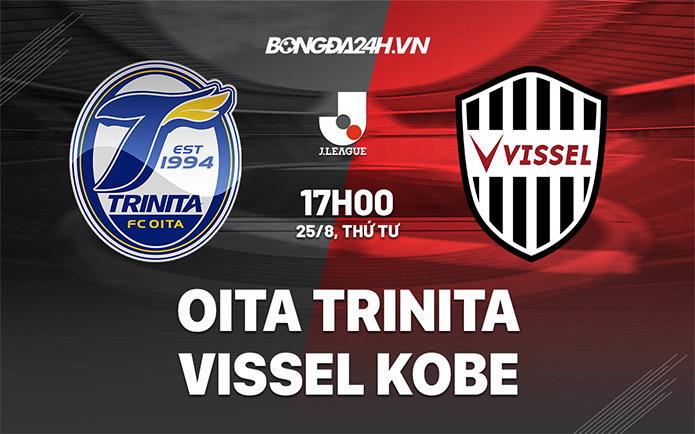 Nhận định, soi kèo Oita Trinita vs Vissel Kobe, 17h ngày 25/8